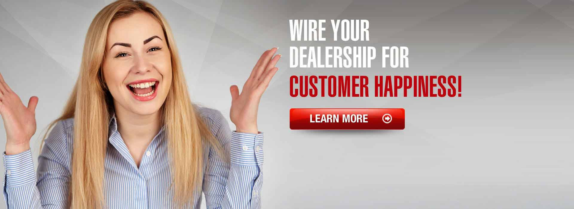 Wire your dealership for customer happiness!